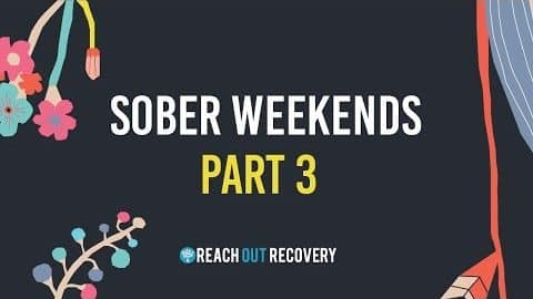 Video: Sober Weekends Part Three