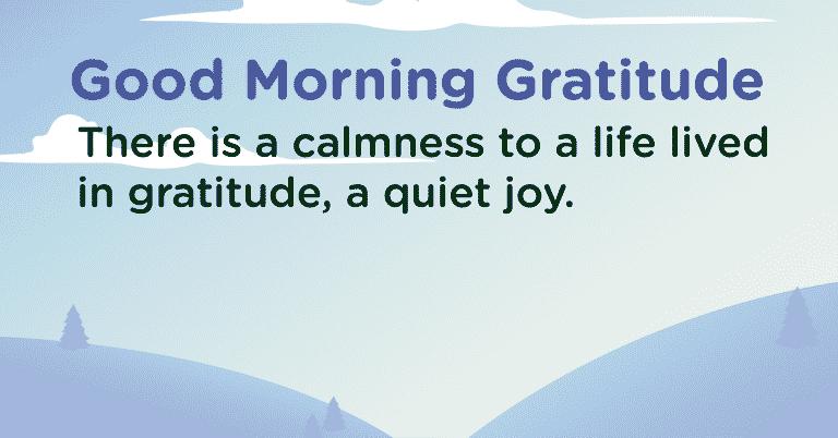 Good morning Gratitude calmness