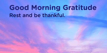 Good morning Gratitude thankful
