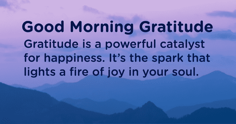 Good morning Gratitude powerful