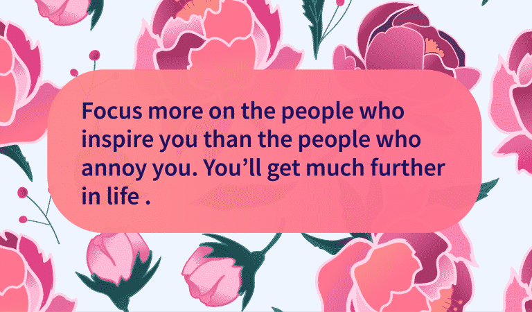 Focus On Those Who  Inspire You