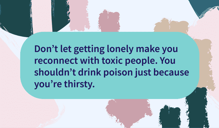 Don't Let Loneliness Drive You Back To Toxic People