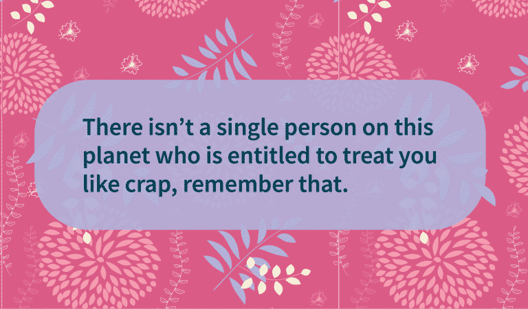 No One Is Entitled To Treat You Badly