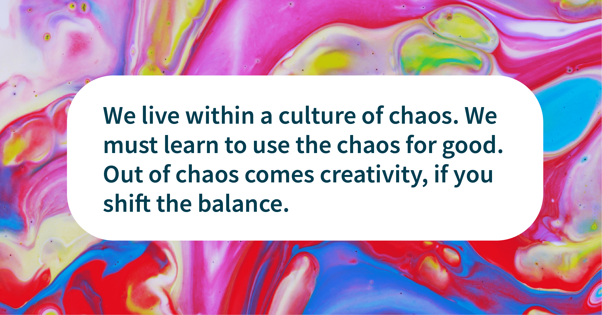 Quotes chaos to creativity