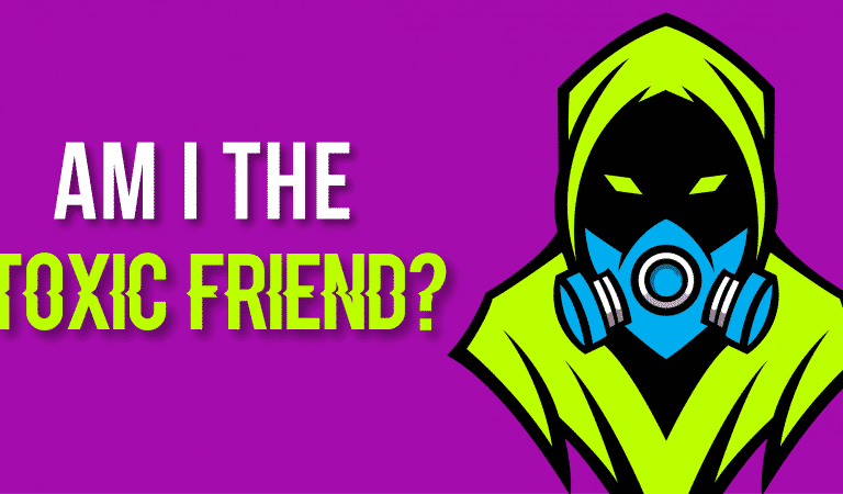 Am I The Toxic Friend?