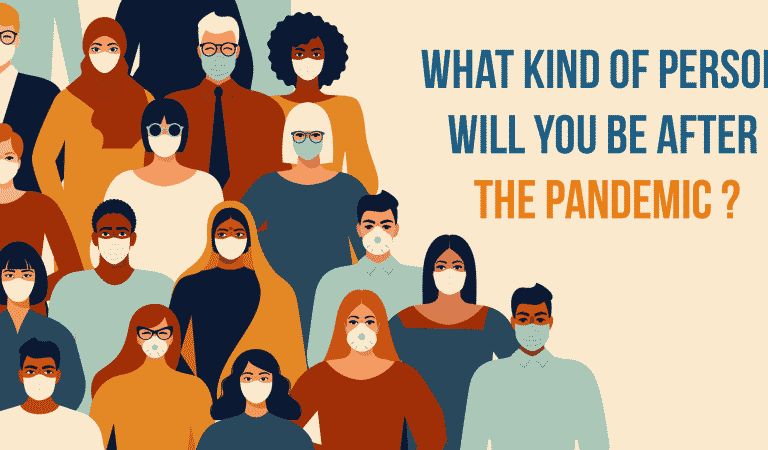 What Kind Of Person Will You Be After The Pandemic?