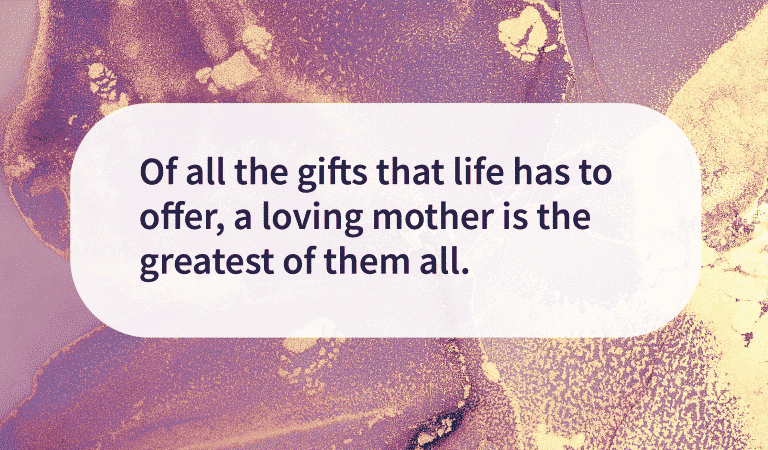 Quotes: A Loving Mother Is The Greatest Gift