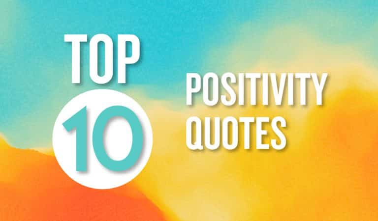 Top 10 Positivity Quotes