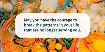 courage to break patterns quote